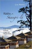 Radio Shangri-lá - O que aprendi no Butão, o lugar mais feliz do mundo