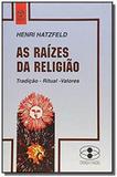 Raizes da religiao, as  - tradicao ritual valores - Piaget
