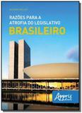 Razoes para a atrofia do legislativo brasileiro - Appris