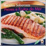 Receitas saborosas - peixes e frutos do mar - Gaia editora