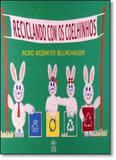 Reciclando com os coelhinhos - Difusao cultural do livro