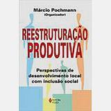 Reestruturacao Produtiva Perspectivas De Desenvolvimento Local Com Inclusao Social - Vozes