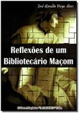Reflexões de um Bibliotecário Maçom - Maconica trolha