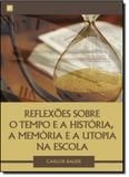 Reflexões Sobre o Tempo e a História, a Memória e Utopia na Escola - Paco editorial