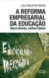 Reforma Empresarial da Educação : Nova Direita Velhas Ideias - Expressao popular