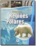 Regioes polares - colecao planeta terra - Ciranda cultural