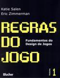 Regras do jogo - fundamentos do design de jogos 1 - Edgard blucher