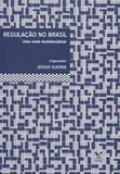Regulacao No Brasil: Uma Visao Multidisciplinar - Fgv