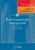 RELACIONAMENTO INTERPESSOAL - SERIE GESTAO ESTRATEGICA - CARVALHO 1 Ed 2009 - ISBN - 9788521616733 - Ltc - livros tecnicos e cientificos