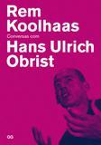 Rem Koolhaas - Conversas com Hans Ulrich Obrist
