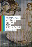 Renascença - A série de TV no século XXI