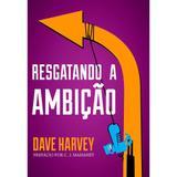 Resgatando a Ambição - Dave Harvey - 9788581320304