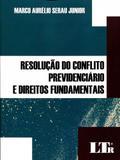 Resolução do Conflito Previdenciário e Direitos Fundamentais - Ltr