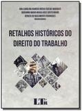 Retalhos historicos do dto. do trabalho - 01ed/17 - Ltr editora