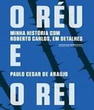 Reu E O Rei, O - Minha Historia Com Roberto Carlos, Em Detalhes - Companhia das letras