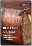 Revelando a biblia: exegese, hermeneutica e cora01 - Autor independente