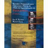 Revisão e Preparação para Concursos e Provas de Título de Especialização em Pediatria - 6ª Ed. 2006 - Revinter