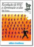 Revolucao de 1930 a dominacao oculta - Brasiliense