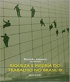 Riqueza E Miseria Do Trabalho No Brasil Iii - Boitempo