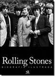 Rolling Stones: Biografia Ilustrada - Larousse - lafonte