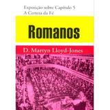 Romanos - Vol. 04 - A Certeza da Fé - D. M. Lloyd-Jones (Capa Dura) - Editora pes