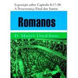 Romanos - Vol. 8 - A Perseverança Final dos Santos - D. M. Lloyd-Jones (Capa Dura) - Editora pes