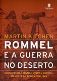 Rommel e A Guerra No Deserto - Combates da Segunda Guerra Mundial No Norte da África, 1941-1945 - Solomon brasil