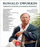 Ronald Dworkin - Direito, Politica E Pessoa Humana - Emporio do direito