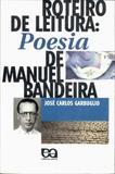 Roteiro de Leitura: Poesia de Manuel Bandeira - José Carlos Garbuglio - Editora Ática