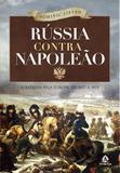 Rússia contra Napoleão - A batalha pela Europa, de 1807 a 1814