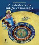 Sabedoria Da Antiga Cosmologia, A - Vide editorial