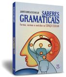 Saberes Gramaticais - Formas, Normas E Sentidos No Espaco Escolar - Parabola