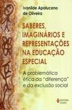 Saberes Imaginarios E Representacoes Na Educacao Especial A Problematica Etica Na  Diferenca  E Da E - Vozes