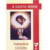 Santa missa, a - testemunho de la catalina - Secretariado de nossa senhora rainha da paz