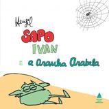 Sapo Ivan e a aranha Arabela - Editora nova fronteira