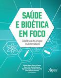 Saúde e Bioética em Foco: Coletânea de Artigos Multitemáticos - Appris