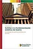 Schiller e a fundamentação estética do teatro - Novas edicoes academicas