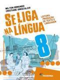 SE LIGA NA LINGUA - LEITURA, PRODUÇAO DE TEXTO E LINGUAGEM  - 8º ANO - Moderna - didaticos