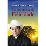 Segredos da Felicidade, Os - Padre Allessandro Campos - Gente