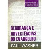 Segurança e Advertências do Evangelho - Paul Washer - 9788581322179
