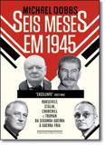 Seis Meses em 1945: Roosevelt, Stálin, Churchil e Truman - Da Segunda Guerra À Guerra Fria - Companhia das letras - grupo cia das letras