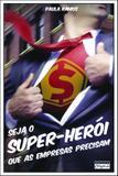 Seja o super-herói que as empresas precisam