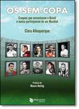 Sem-copa, Os: Craques que Encantaram o Brasil e Nunca Participaram de um Mundial - Maquinaria editora