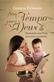 Sem Tempo Para Deus - Intimidade Com Cristo Para Mães Atarefadas - Fiel editora