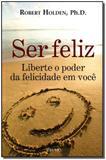 Ser Feliz - Liberte o Poder da Felicidade em Voçê - Prumo