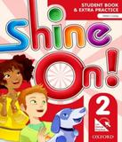 Shine On! 2 - Student Book With Online Practice Pack - Oxford