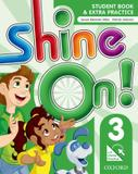 Shine on! 3 sb with online extra practice - 1st ed - Oxford university