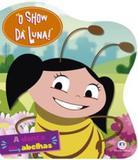 Show da luna, o - a dança das abelhas - Ciranda cultural editora e distribuidora ltda