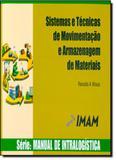 Sistemas e Técnicas de Movimentação e Armazenagem de Materiais - Vol.1 - Série Manual de Logística - Imam