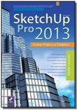 Sketchup pro 2013: ensino pratico e didatico - Editora erica ltda